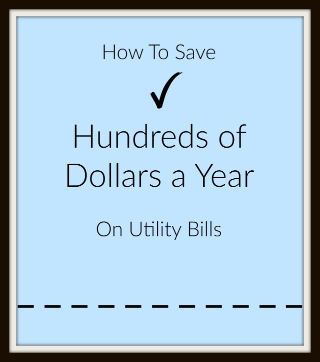How to save hundreds of dollars a year on utility bills. Easy tips to implement now.