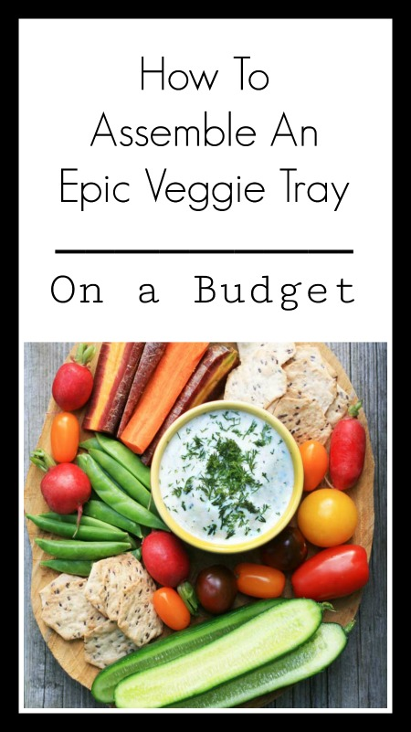 How To Create An Epic Veggie Tray - On a Budget. You don't have to spend a lot of money to create a delicious platter!