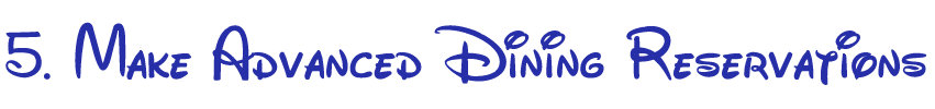 why you should make Advanced Dining Reservations at Disney