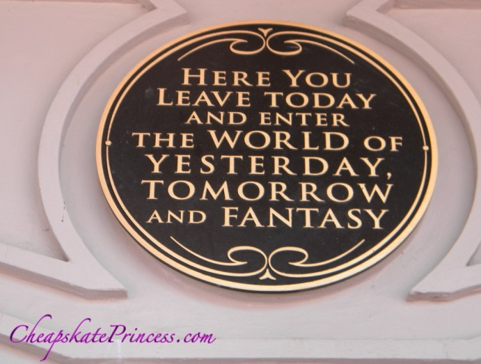 Here you leave today and enter the world of yesterday, tomorrow and fantasy, Fantasyland, Tomorrowland, Walt Disney, Disney Princess,