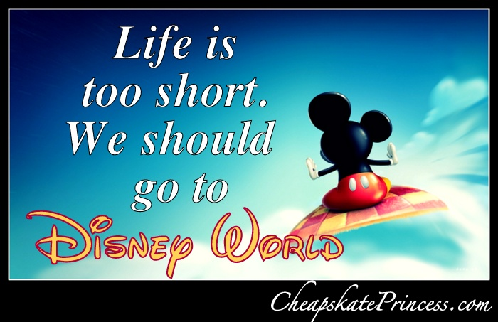 Life is too short. Let's go to Disney World!