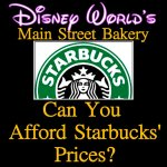 Disney World's Main Street Bakery: Can You Afford Starbuck's Prices?
