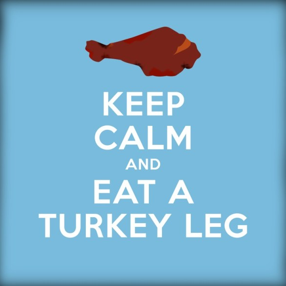 keep calm and eat a Disney turkey leg