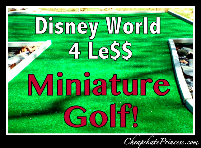 Disney World for less Miniature Golf