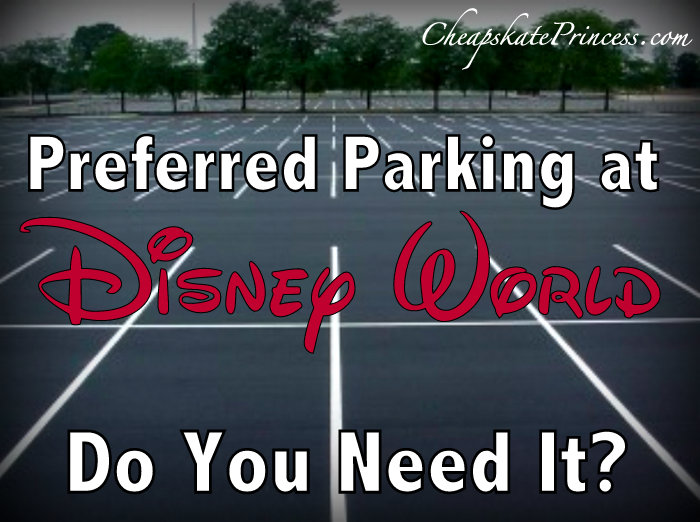 preferred parking at Disney World