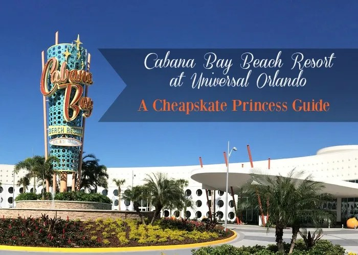 Cabana Bay Cheapskate Princess Guide