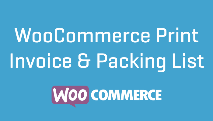 WooCommerce Print Invoice & Packing List