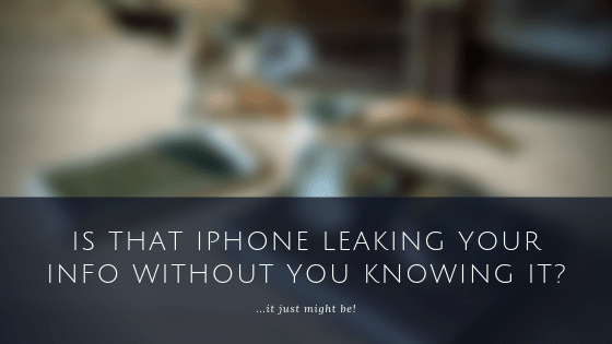 Is That iPhone Leaking Your Info Without You Knowing It?