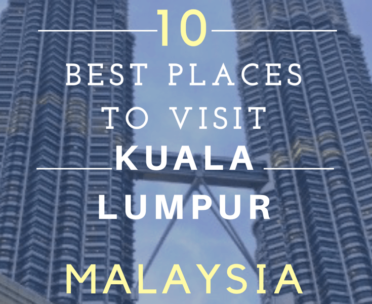 10 Best Places to Visit in Kuala Lumpur - Things to do in Kuala Lumpur