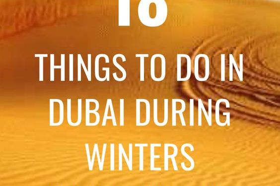 Winter In Dubai – How To Spend Your Winter Holidays In Dubai