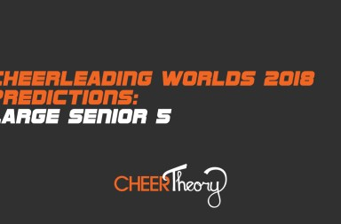 Cheerleading Worlds 2018 Large Senior 5 Predictions