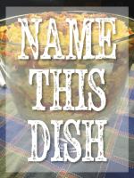 Name This Dish