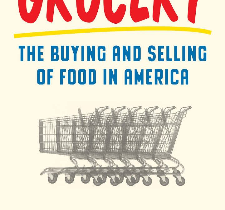 Book Report – Grocery: The Buying and Selling of Food in America Part 1