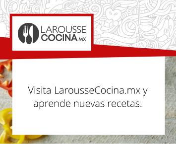 Visita LarousseCocina.mx