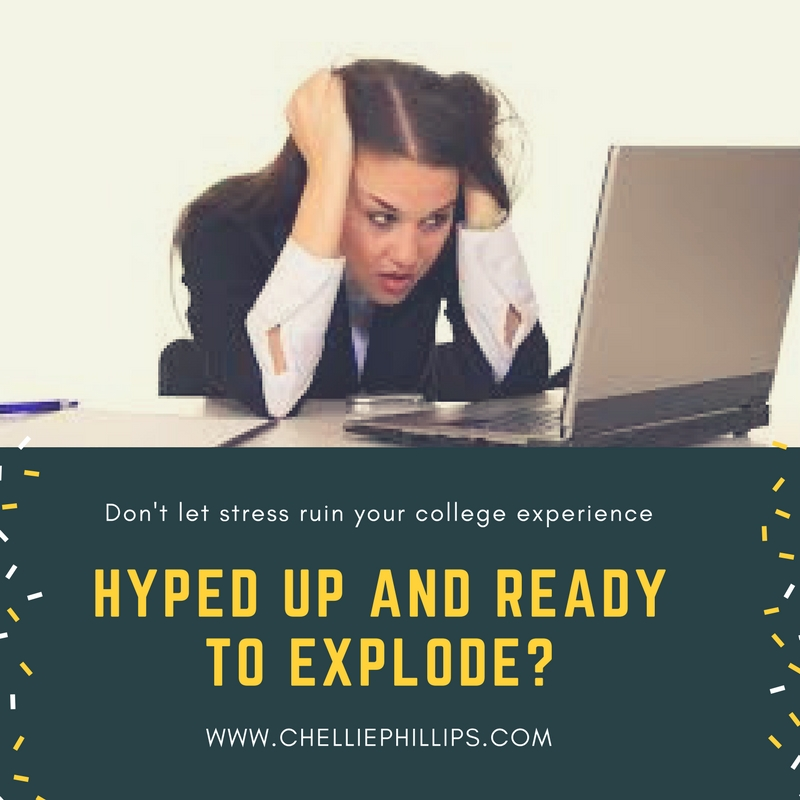 Hyped up and ready to explode? Don't let stress ruin your college experience.