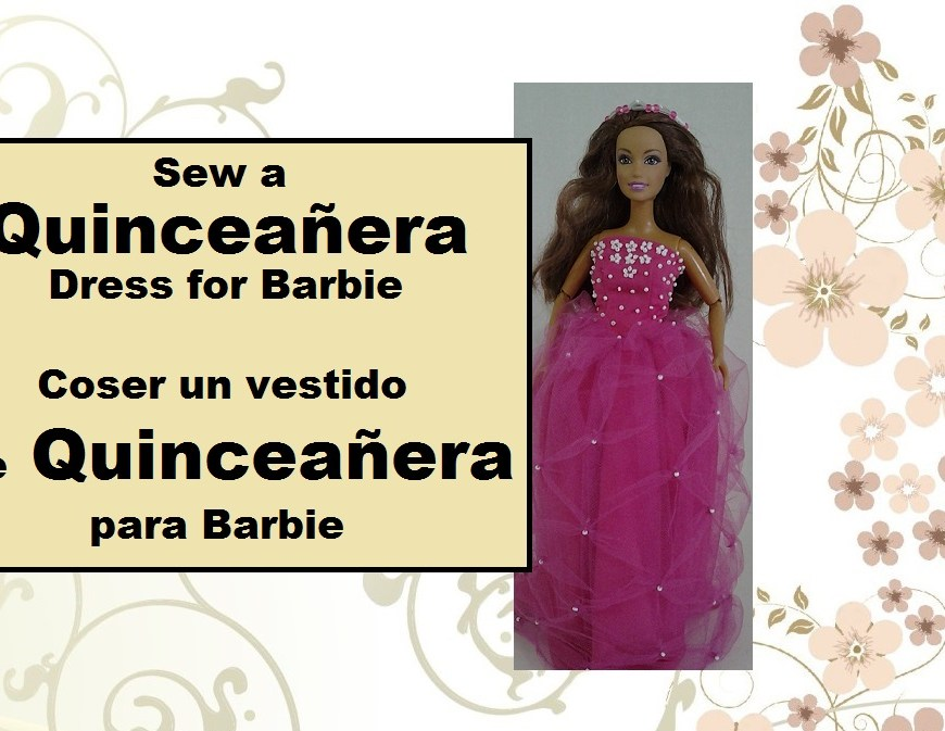 "Image of Barbie in Quinceañera dress with overlay in Spanish & English stating ""Sew a Quinceañera dress for Barbie"""