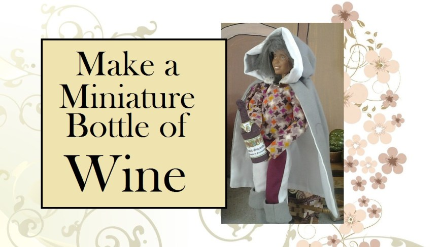 """Image of Barbie in medieval clothes, holding a large bottle of wine. Overlay says, """"Make a miniature bottle of wine"""""""