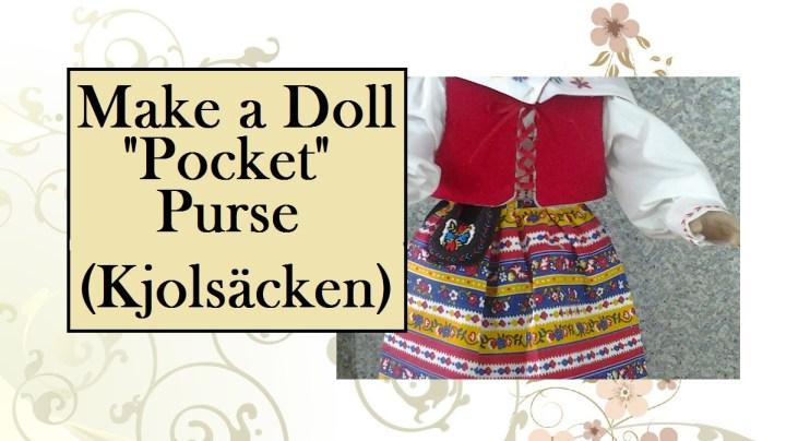 """Image of doll wearing Kjolsäcken (a Swedish pocket-purse) with overlapping words: """"Make a doll 'pocket' purse (Kjolsäcken)"""""""
