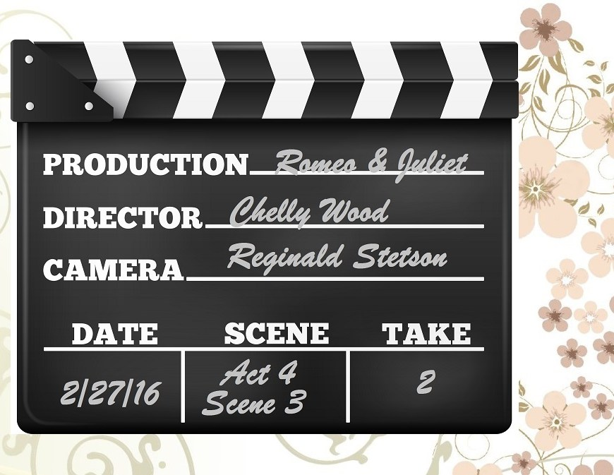 "Image of a clapboard like one uses in a Hollywood movie. It says ""Production: Romeo and Juliet, Director: Chelly Wood, Camera: Reginald Stetson, Date: 2/27/16, Scene: Act 4, Scene 3, Take 2"""