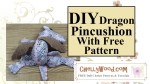 """Image of baby dragon pin cushion in a sleeping position, with overlay that says DIY (do it yourself) dragon pincushion with free pattern. Sub-heading says, """"ChellyWood.com FREE sewing patterns and tutorials"""""""