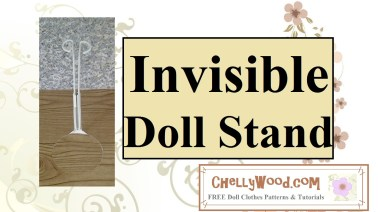"""Image shows a doll stand with a seemingly """"invisible"""" base. Overlay says """"Invisible Doll Stands"""" and """"ChellyWood.com free printable doll clothes patterns and tutorials."""""""