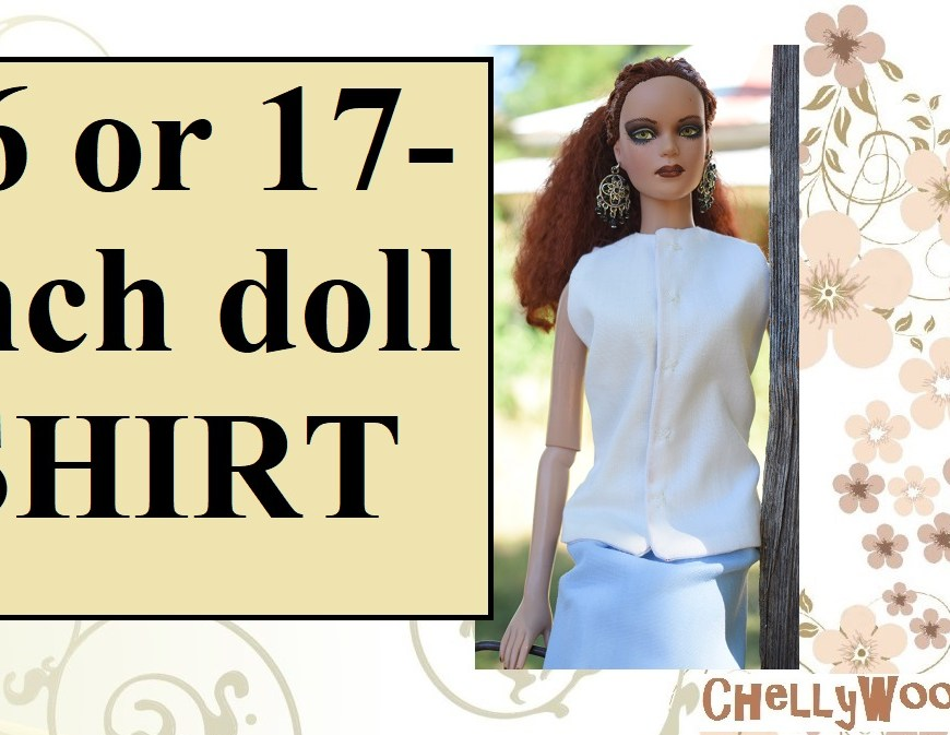 Please visit ChellyWood.com for free, printable sewing patterns for dolls of many shapes and sizes. Image shows a Tonner 16-inch doll wearing a handmade summer top. Overlay says, 16 or 17-inch doll shirt and this image is meant as the YouTube header for a doll clothes DIY sewing tutorial video on Chelly Wood's YouTube channel, ChellyWood1.