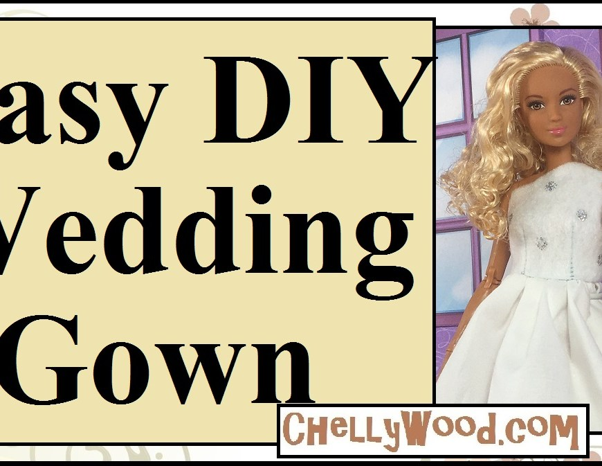 "Image shows Mattel's Made-to-Move Barbie wearing a hand-made wedding dress with a one-shoulder design. The wedding dress's skirt is flared. Overlay says, ""Easy DIY Wedding Gown"" and offers the URL ChellyWood.com for patterns and free tutorial to make this wedding dress."