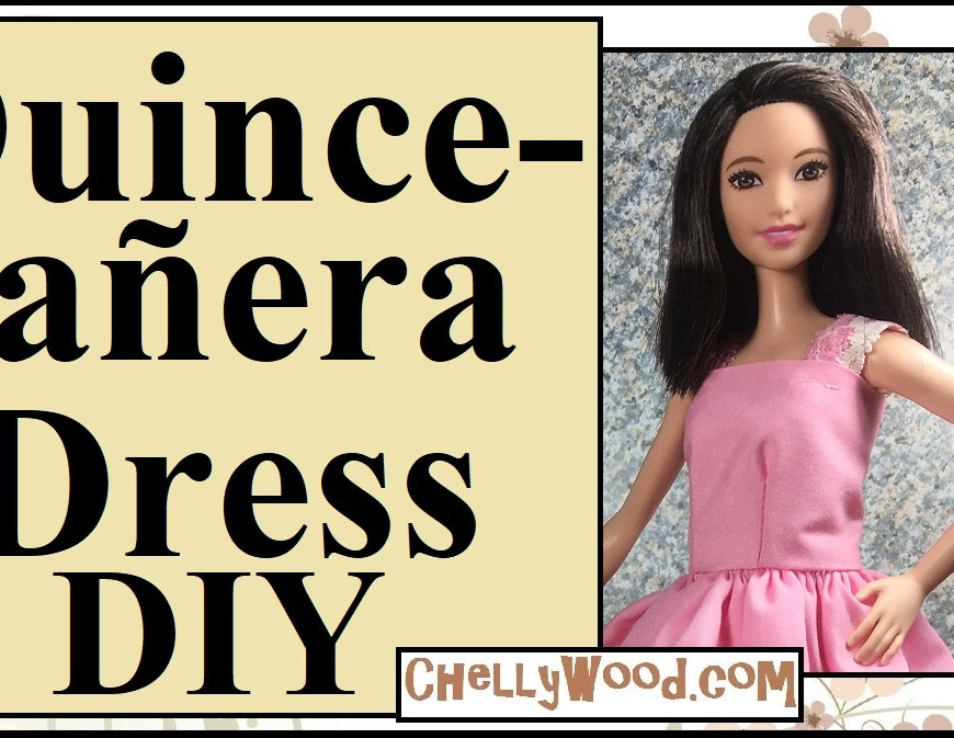 "Visit ChellyWood.com for FREE printable sewing patterns for dolls of many shapes and sizes. Image shows a Tall Barbie from Mattel posing with her hand on her hip. She wears a bright pink quinceanera dress with lace straps. Overlay says, ""Quinceanera Dress DIY"" and offers the URL ChellyWood.com"