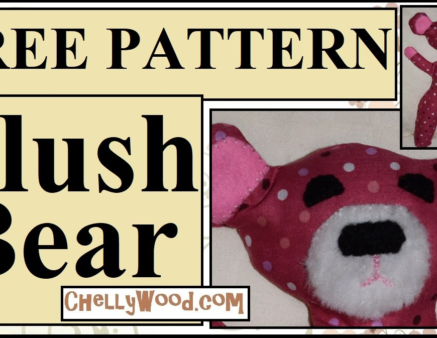 "Visit ChellyWood.com for FREE printable sewing patterns. Image shows a stuffed bear or plush toy bear plushie made from a fat quarter or fabric quilter's quarter. The bear has large floppy ears and a cute fat nose on a fake fur fabric muzzle. The overlay says, ""free pattern (for a) plush bear"" and offers the URL ChellyWood.com where the pattern can be downloaded and printed."