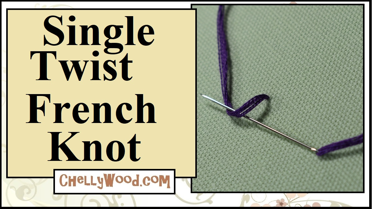 """The image shows a needle and embroidery floss. The floss is wrapped around the needle in one loop. The overlay says, """"Single Twist French Knot"""" and the video which accompanies this header image shows how to create a single-loop French knot using an embroidery needle and embroidery floss. The video was produced by Chelly Wood, whose website, ChellyWood.com offers free printable sewing patterns (specializing in small-scale sewing crafts and free doll clothes patterns). The overlay of this image includes the URL ChellyWood.com where this video tutorial for French knot embroidery can be found."""