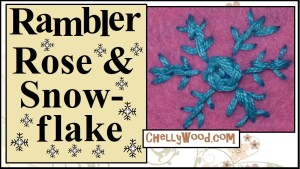 """Please visit ChellyWood.com for FREE printable patterns and craft tutorials. The image shows a rambler rose embroidery project in the center of a larger embroidered snowflake embroidery pattern. The overlay says, """"Rambler rose and snowflake"""" and offers the URL ChellyWood.com, where you can find lots of free tutorial videos showing how to make an embroidered rambler rose or an embroidered snowflake using simple instructional tutorial youtube videos to guide you."""