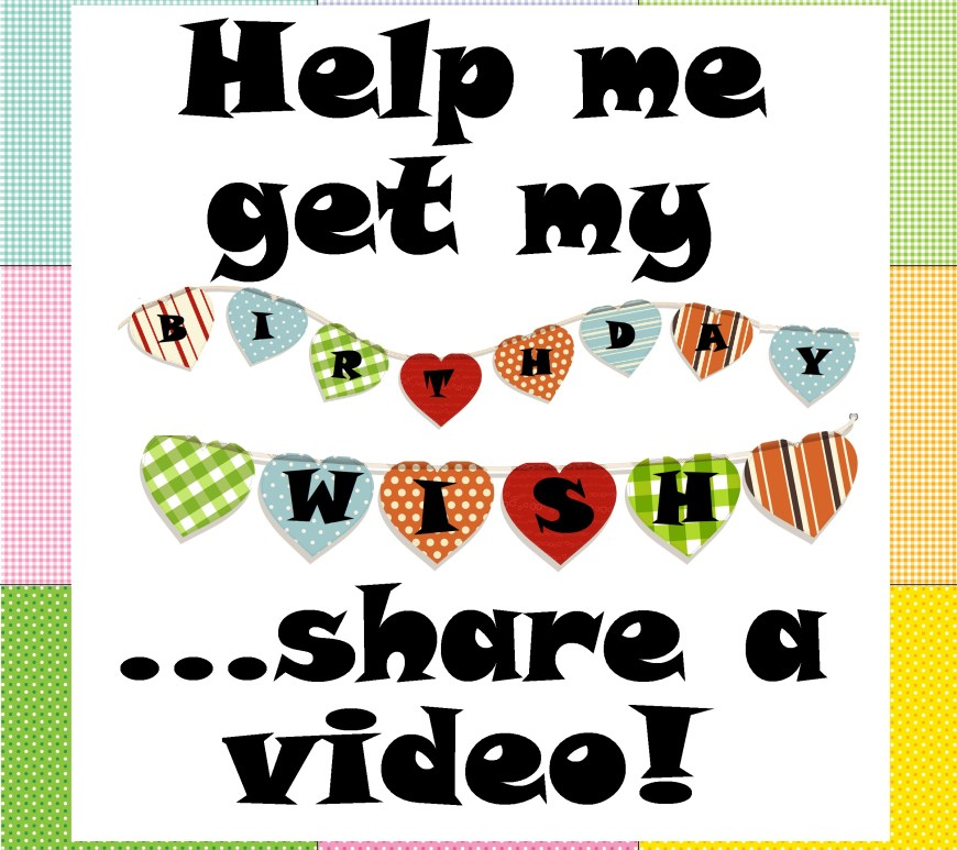 "The image shows a framed announcement as follows: ""Help me get my 'birthday wish' ... share a video!"" with the words ""birthday wish"" in fabric banner letters shaped like hearts."