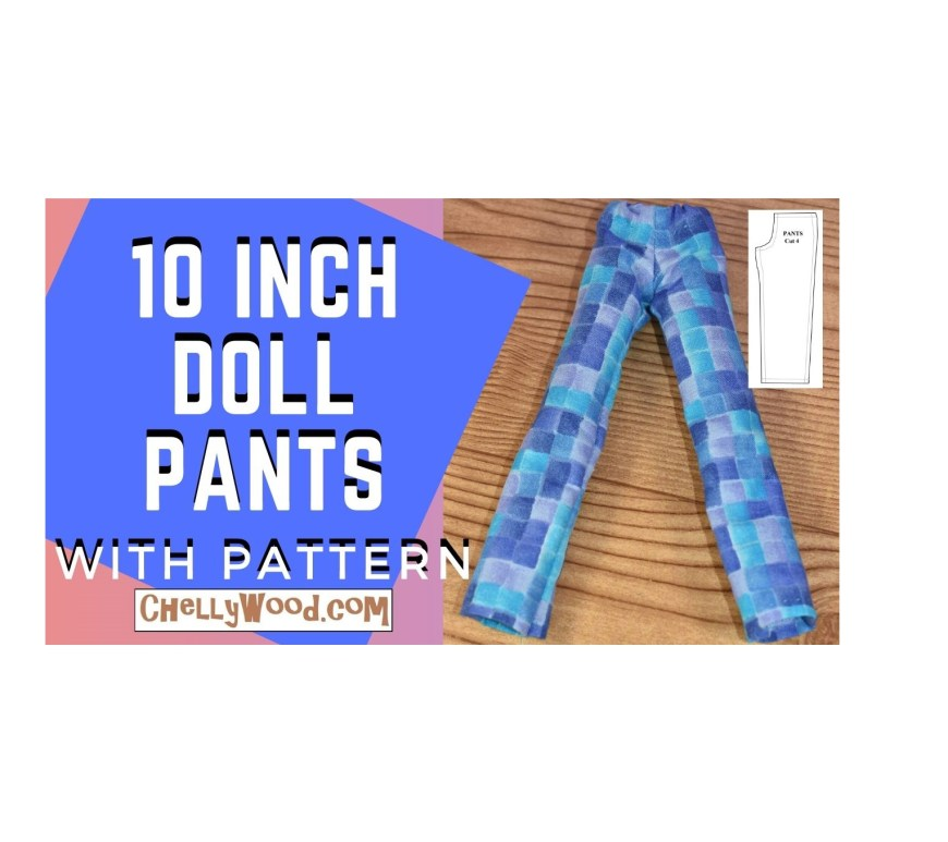 The image shows the YouTube header for a tutorial video showing you how to sew a pair of pants for 10 inch dolls like Skipper, Monster High, Ever After High, and more. The free printable PDF sewing patterns for making these pants can be found at ChellyWood.com