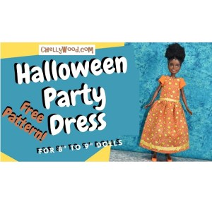 """The image shows a """"Team Stacie"""" friend-of-Stacie doll wearing a handmade party dress. Beside her are the words """"Halloween Party Dress for 8"""" to 9"""" dolls ... Free Pattern!"""" And this cover art for the tutorial video for making this party dress includes the URL of the website where you can download this and other free printable PDF sewing patterns: ChellyWood.com"""