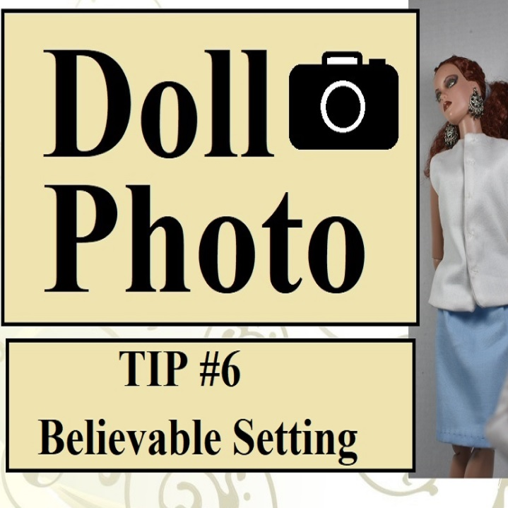 "The image shows a text that says ""doll photo tip number six : believable setting"" and offers a camera icon. Behind the words, a Tonner collectible doll in handmade doll clothes appears to be leaning back against a wall for a photo shoot."