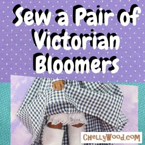 "The image shows a Wellie Wisher doll lifting the skirt of her gingham dress to show her pretty lace-trimmed bloomers and a pair of Victorian boots with tiny buttons. The overlay says, ""Victorian bloomers with free pattern"" and offers the website, ChellyWood.com"
