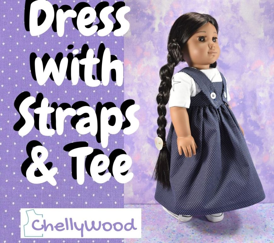 """On a purple frame, the words say, """"dress with straps and tee"""" over the top of the logo for Chelly Wood dot com, a website that offers free printable PDF sewing patterns for making doll clothes to fit dolls of many shapes and all different sizes. The photograph beside the words shows an AG doll in a strappy pinafore style dress with bib bodice. Under her strappy dress, she wears a simple and casual white tee shirt. She has a pair of sneakers on under the dress's long skirt."""