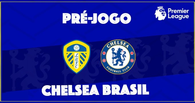 Leeds e Chelsea jogam neste sábado