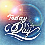 Words today is the day with blue background and sunshine rings