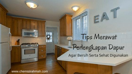 Tips Merawat Perlengkapan Dapur Agar Bersih Serta Sehat Digunakan