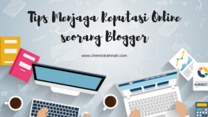 Tips Menjaga Reputasi Online seorang Blogger