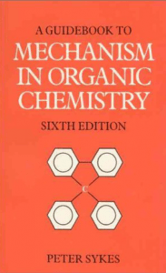 A Guidebook to Mechanism in Organic Chemistry by Peter Sykes