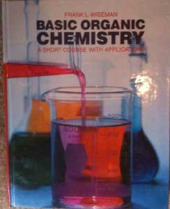 Basic Organic Chemistry - A Short Course with Applications