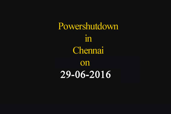 Chennai Power Shutdown Areas on 29-06-2016