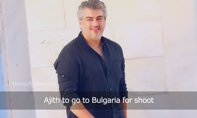 Ajith to go to Bulgaria for shoot