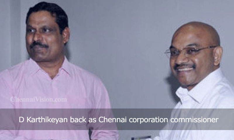 D Karthikeyan back as Chennai corporation commissioner