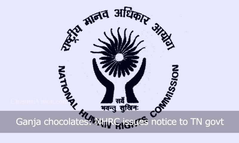 Ganja chocolates: NHRC issues notice to TN govt