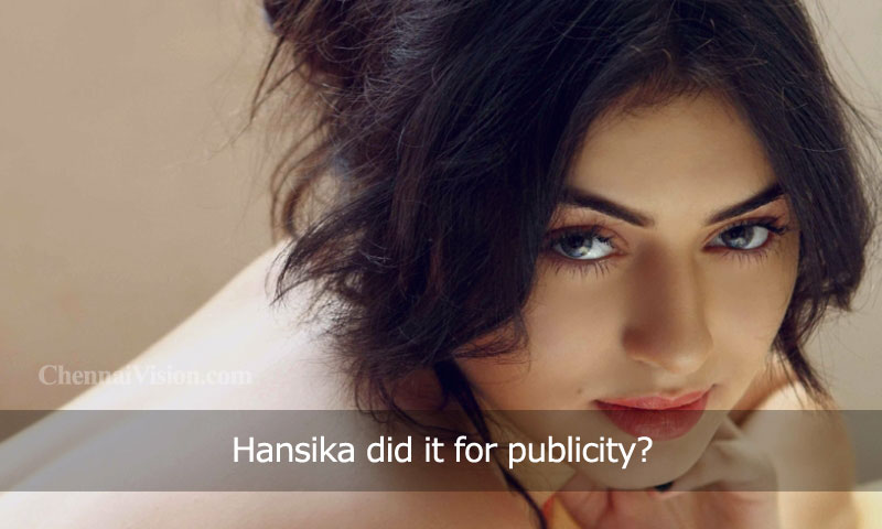 Hansika did it for publicity?