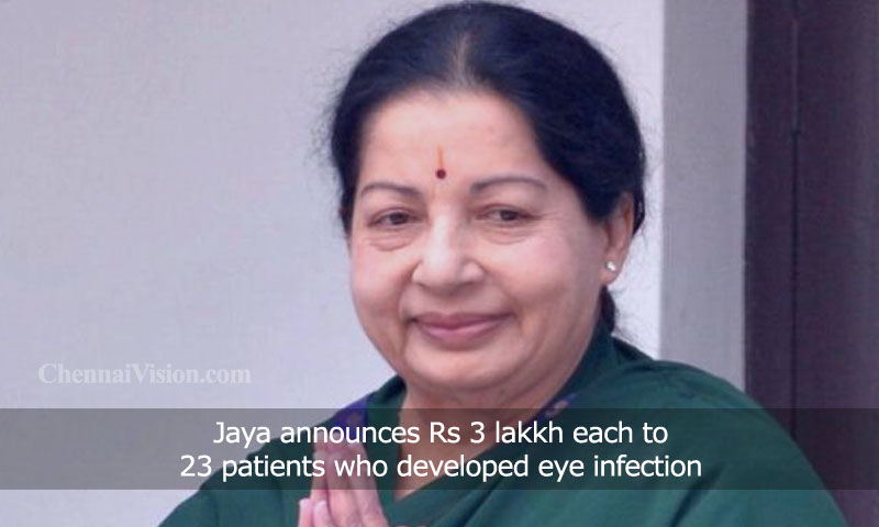 Jaya announces Rs 3 lakkh each to 23 patients who developed eye infection