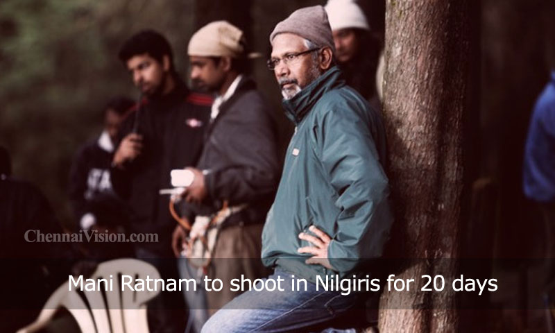 Mani Ratnam to shoot in Nilgiris for 20 days